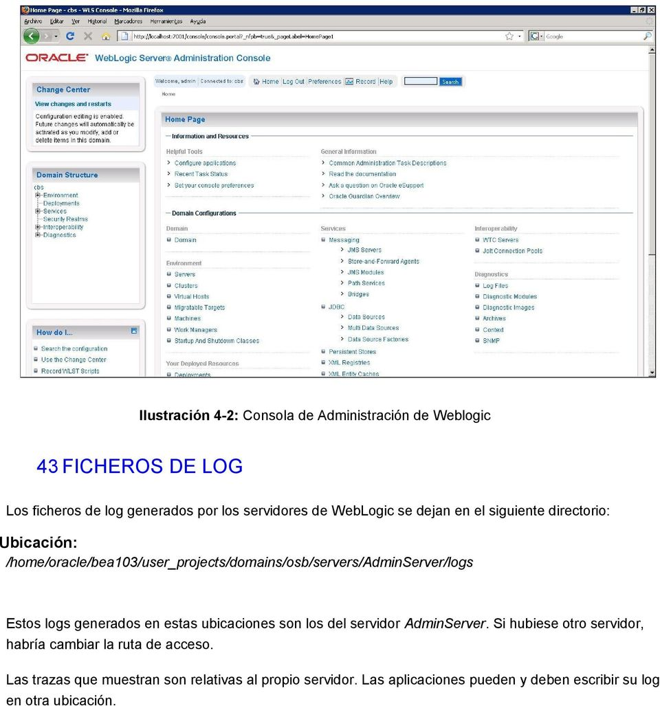/home/oracle/bea103/user_projects/domains/osb/servers/adminserver/logs Estos logs generados en estas ubicaciones son los del