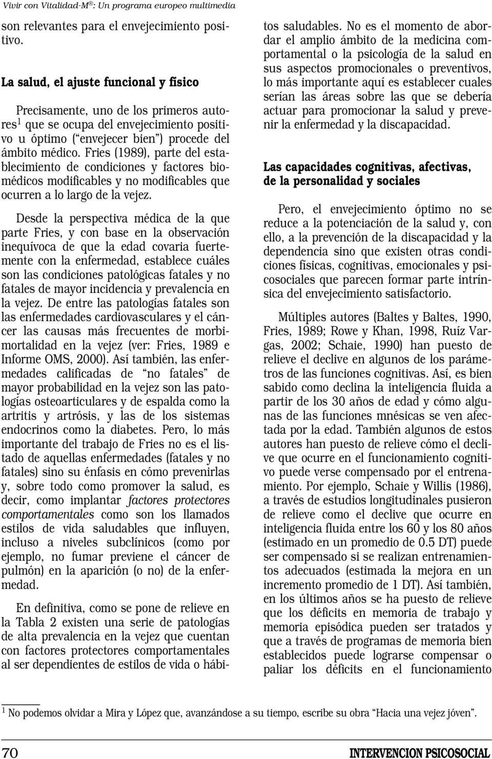 Fries (1989), parte del establecimiento de condiciones y factores biomédicos modificables y no modificables que ocurren a lo largo de la vejez.