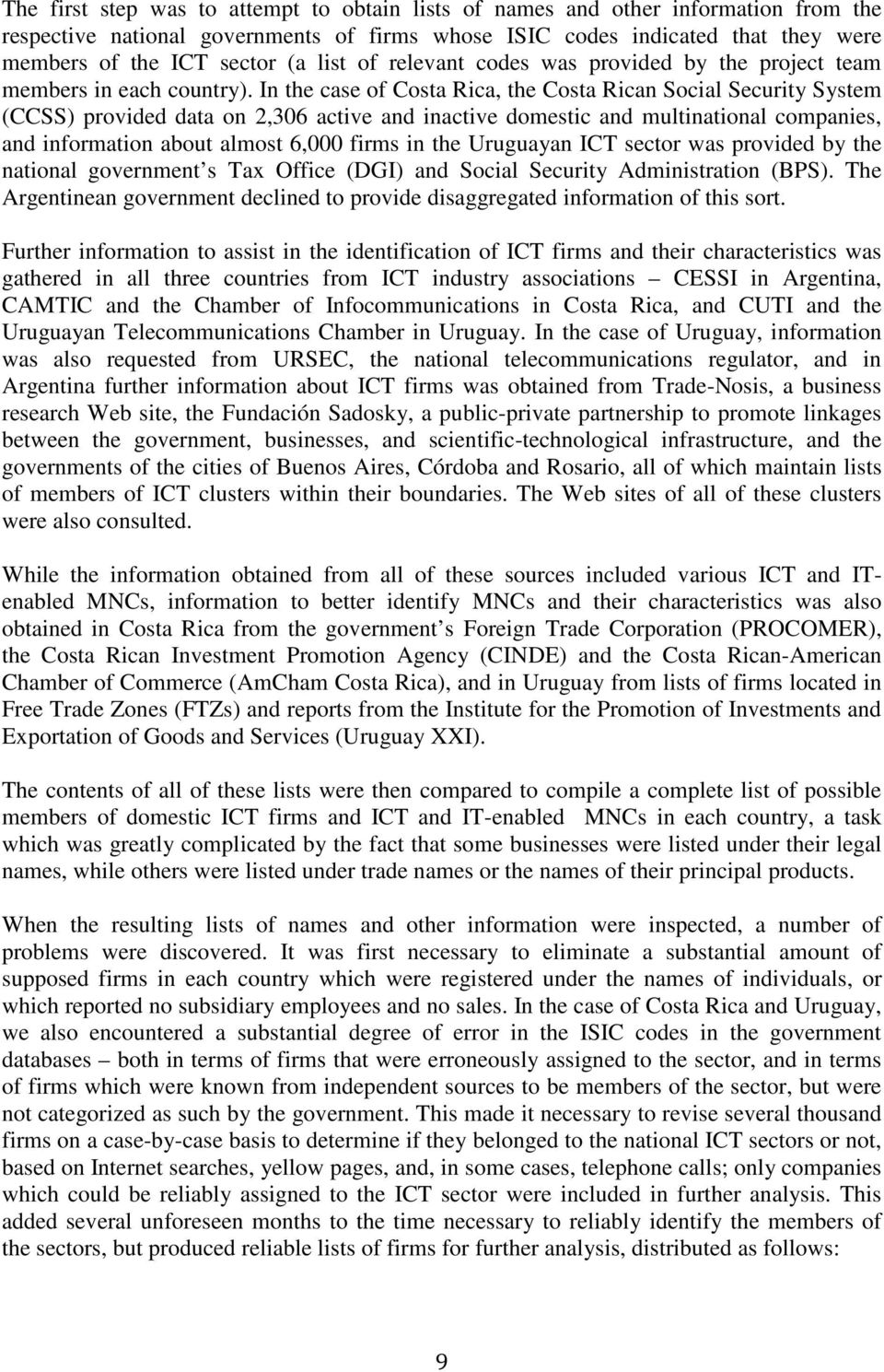 In the case of Costa Rica, the Costa Rican Social Security System (CCSS) provided data on 2,306 active and inactive domestic and multinational companies, and information about almost 6,000 firms in