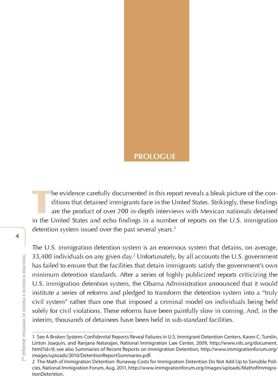PROLOGUE 4 1 er Informe: programa de defensa e incidencia binacional The evidence carefully documented in this report reveals a bleak picture of the conditions that detained immigrants face in the