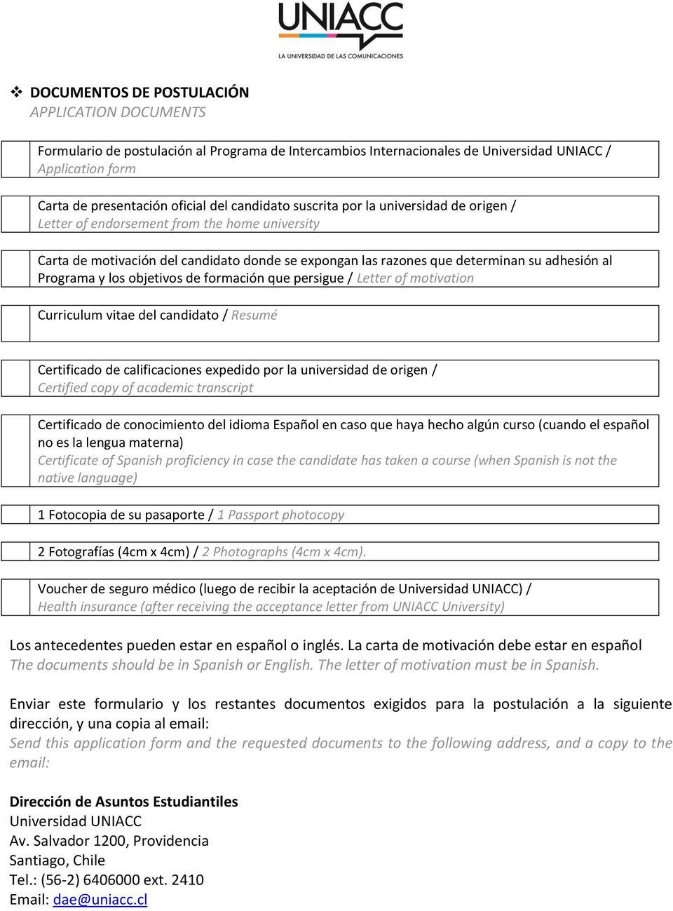 y los objetivos de formación que persigue / Letter of motivation Curriculum vitae del candidato / Resumé Certificado de calificaciones expedido por la universidad de origen / Certified copy of