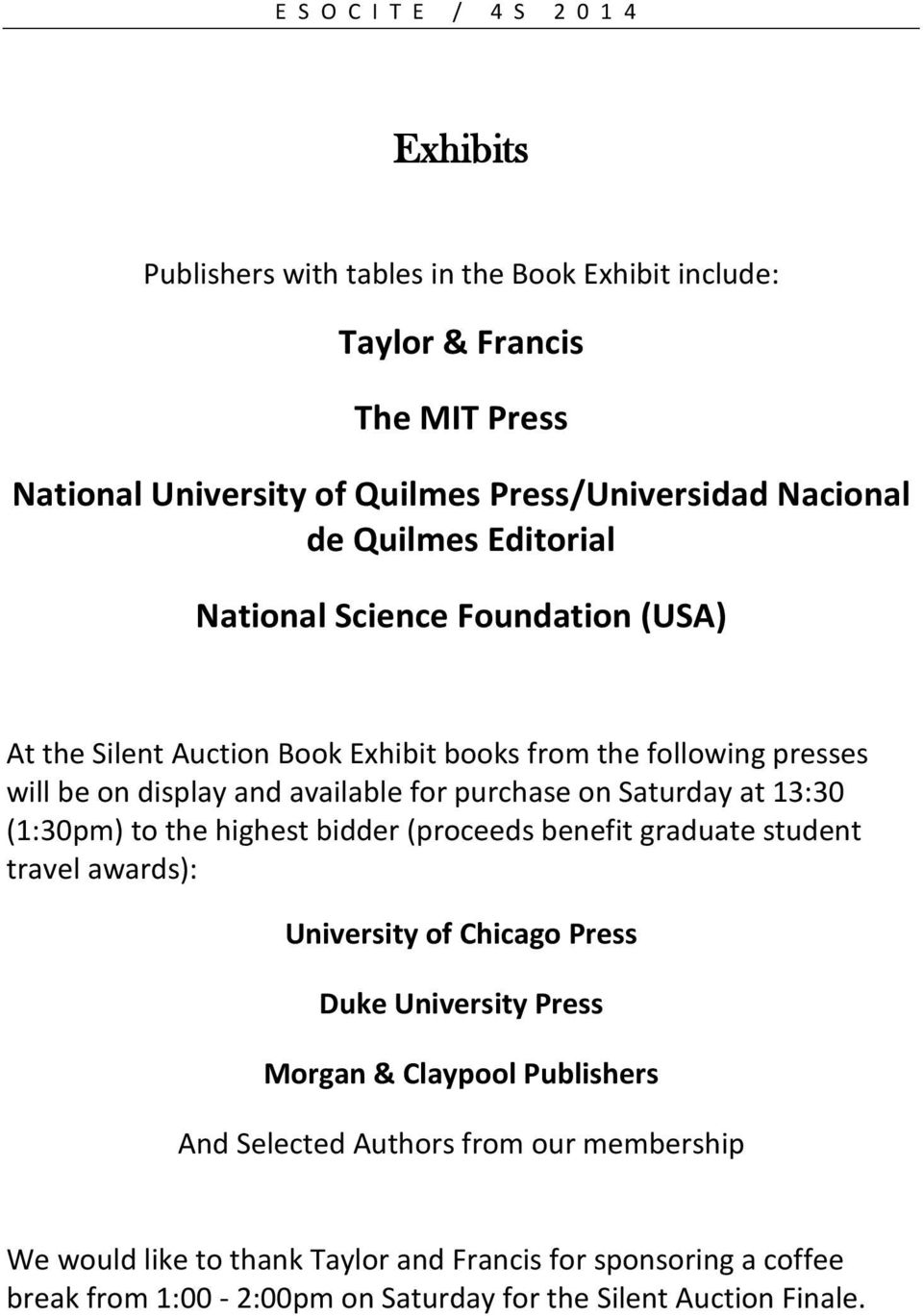 purchase on Saturday at 13:30 (1:30pm) to the highest bidder (proceeds benefit graduate student travel awards): University of Chicago Press Duke University Press Morgan &