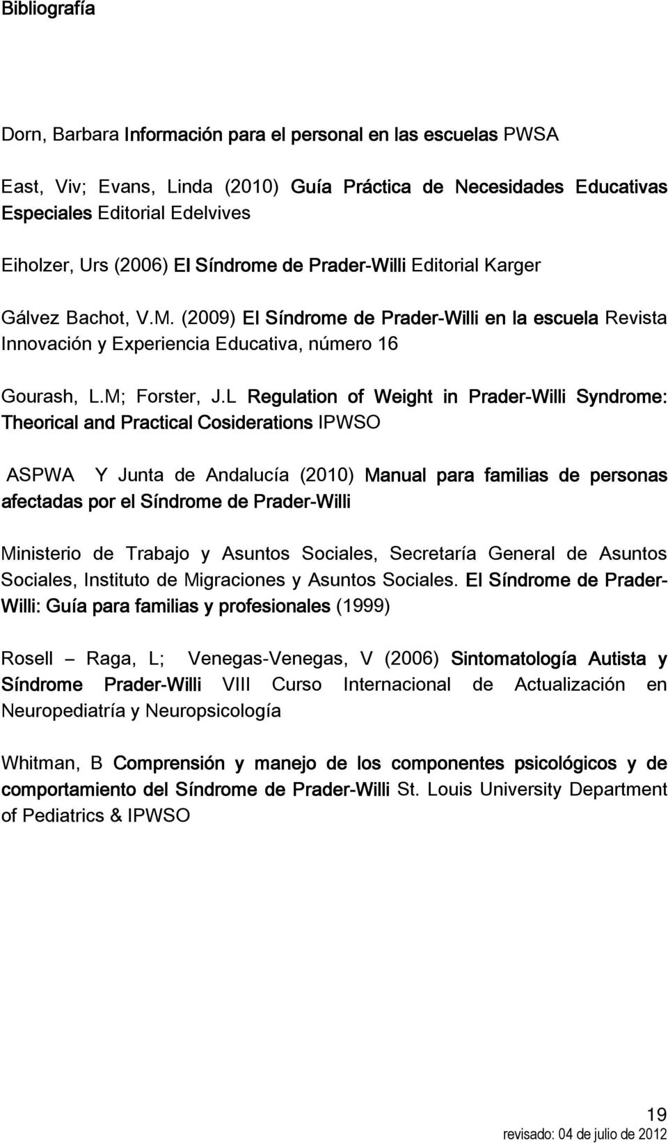 L Regulation of Weight in Prader-Willi Syndrome: Theorical and Practical Cosiderations IPWSO ASPWA Y Junta de Andalucía (2010) Manual para familias de personas afectadas por el Síndrome de