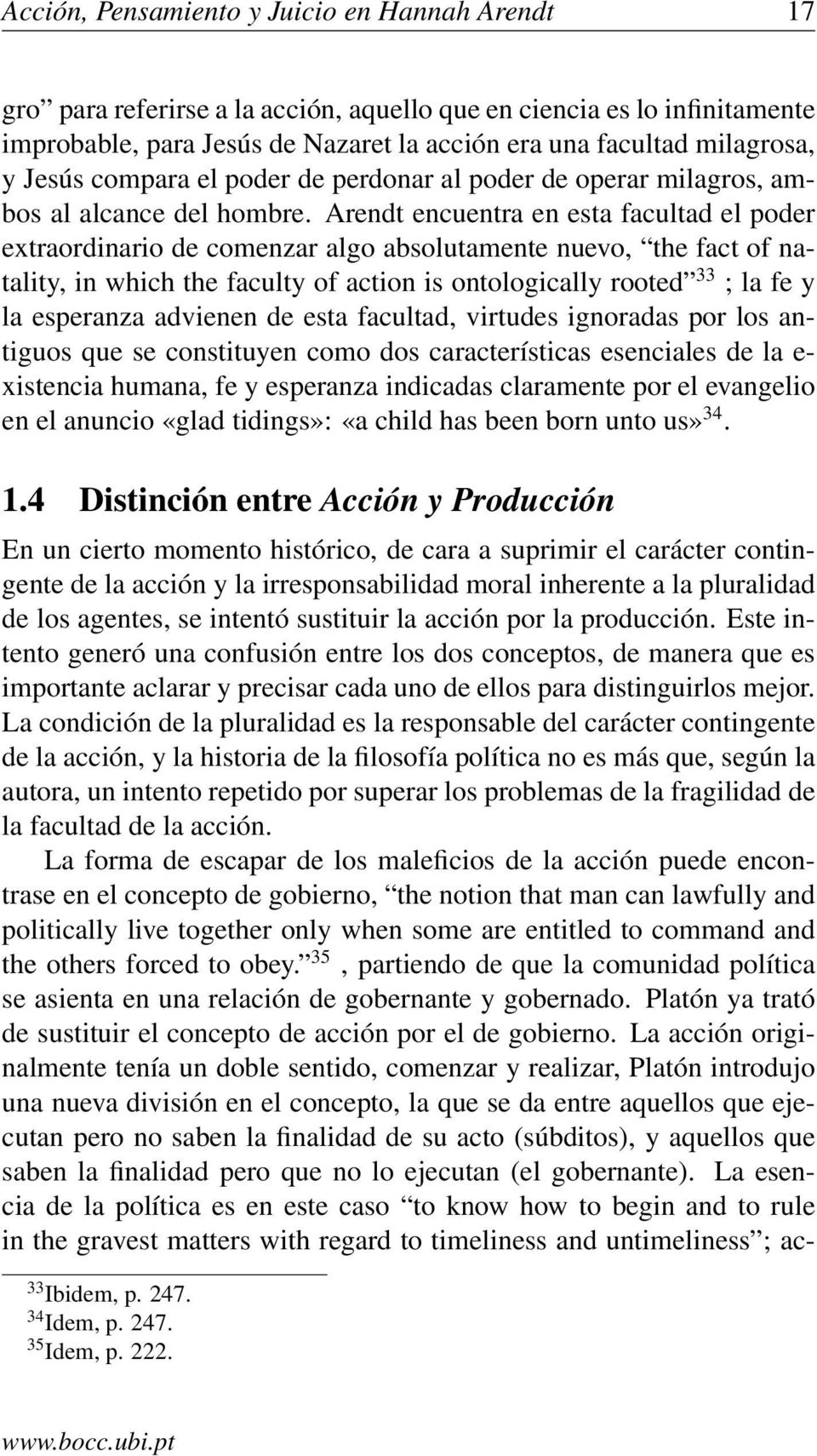 Arendt encuentra en esta facultad el poder extraordinario de comenzar algo absolutamente nuevo, the fact of natality, in which the faculty of action is ontologically rooted 33 ; la fe y la esperanza