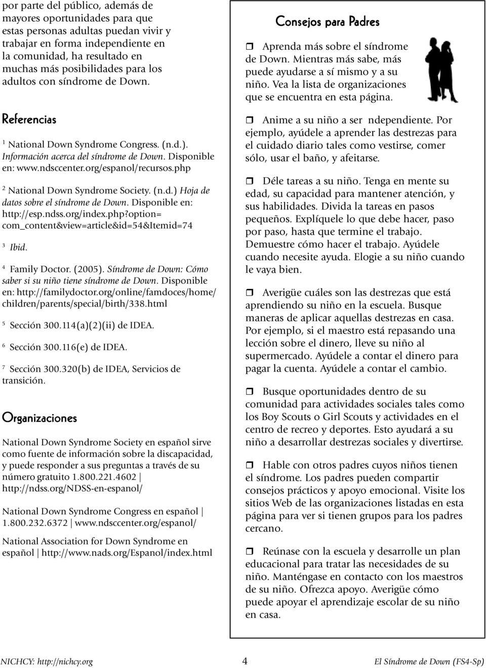 php 2 National Down Syndrome Society. (n.d.) Hoja de datos sobre el síndrome de Down. Disponible en: http://esp.ndss.org/index.php?option= com_content&view=article&id=54&itemid=74 3 Ibid.