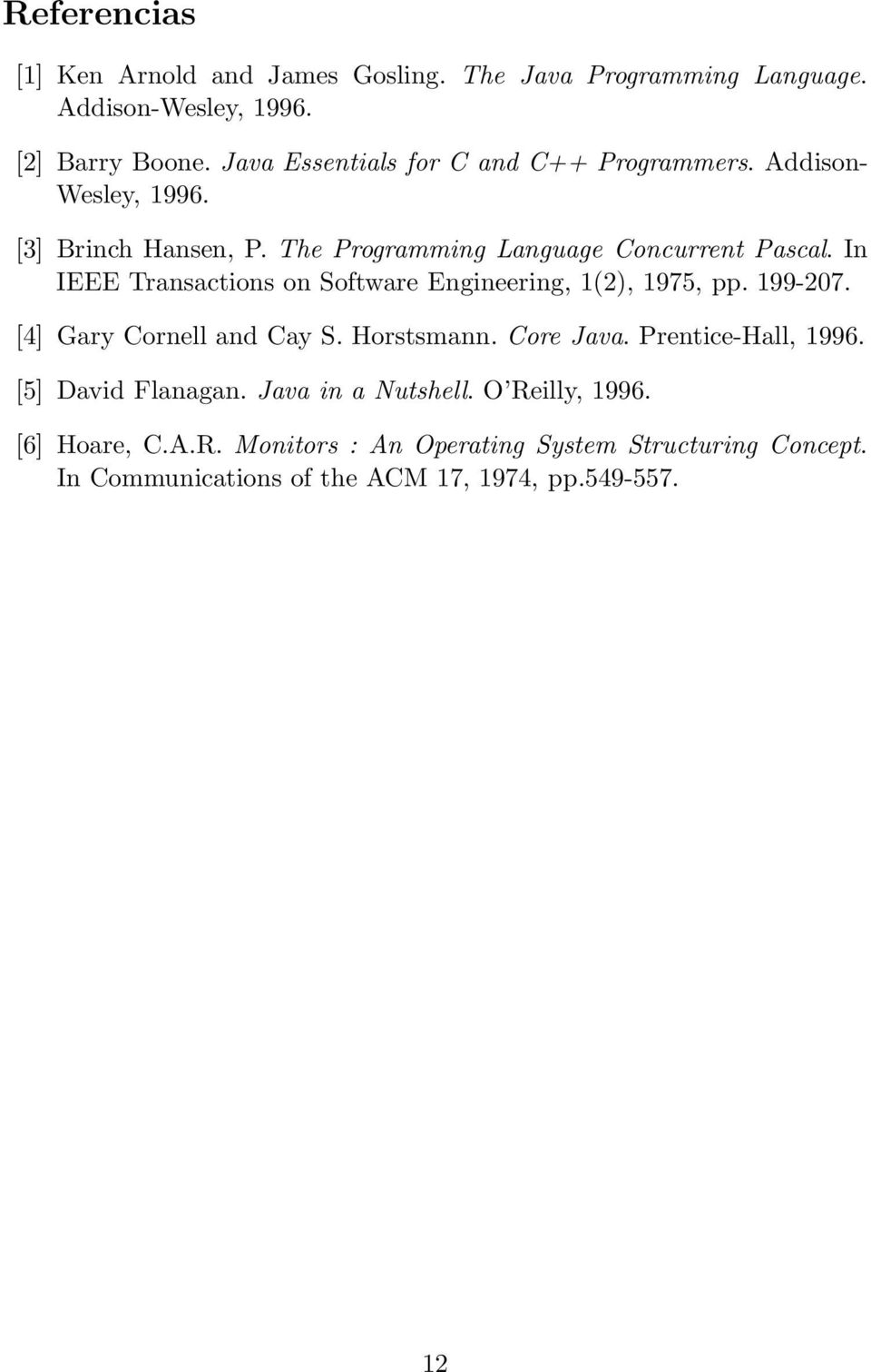 In IEEE Transactions on Software Engineering, 1(2), 1975, pp. 199-207. [4] Gary Cornell and Cay S. Horstsmann. Core Java. Prentice-Hall, 1996.