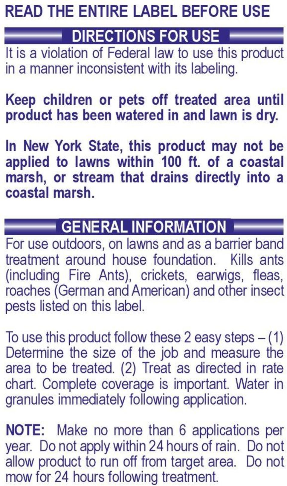 of a coastal marsh, or stream that drains directly into a coastal marsh. GENERAL INFORMATION For use outdoors, on lawns and as a barrier band treatment around house foundation.