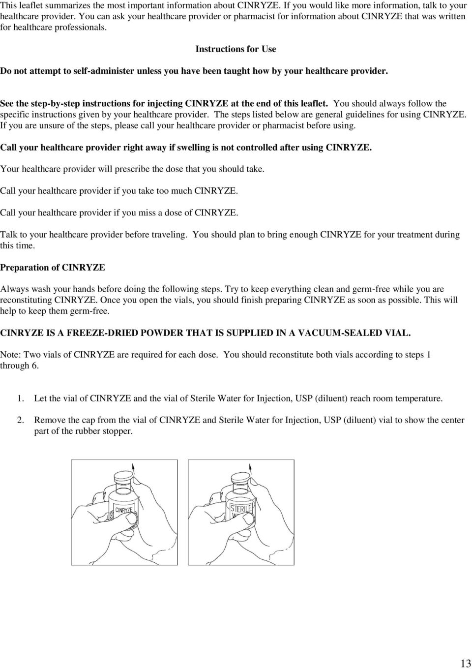 Instructions for Use Do not attempt to self-administer unless you have been taught how by your healthcare provider. See the step-by-step instructions for injecting CINRYZE at the end of this leaflet.
