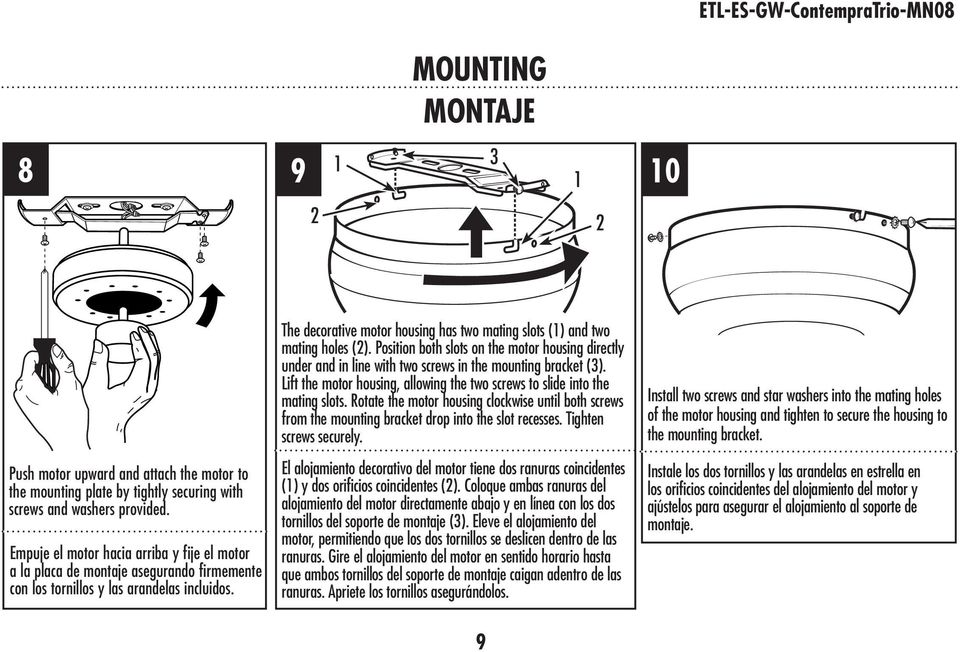 The decorative motor housing has two mating slots (1) and two mating holes (2). Position both slots on the motor housing directly under and in line with two screws in the mounting bracket (3).
