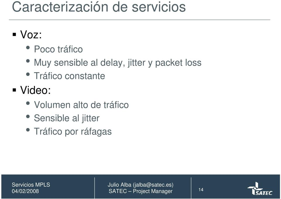 packet loss Tráfico constante Video: Volumen