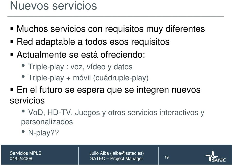 datos Triple-play + móvil (cuádruple-play) En el futuro se espera que se integren