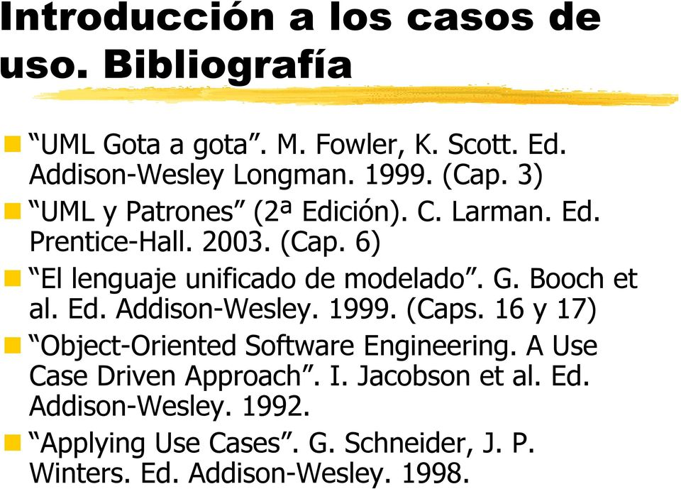 Booch et al. Ed. Addison-Wesley. 1999. (Caps. 16 y 17) Object-Oriented Software Engineering. A Use Case Driven Approach.