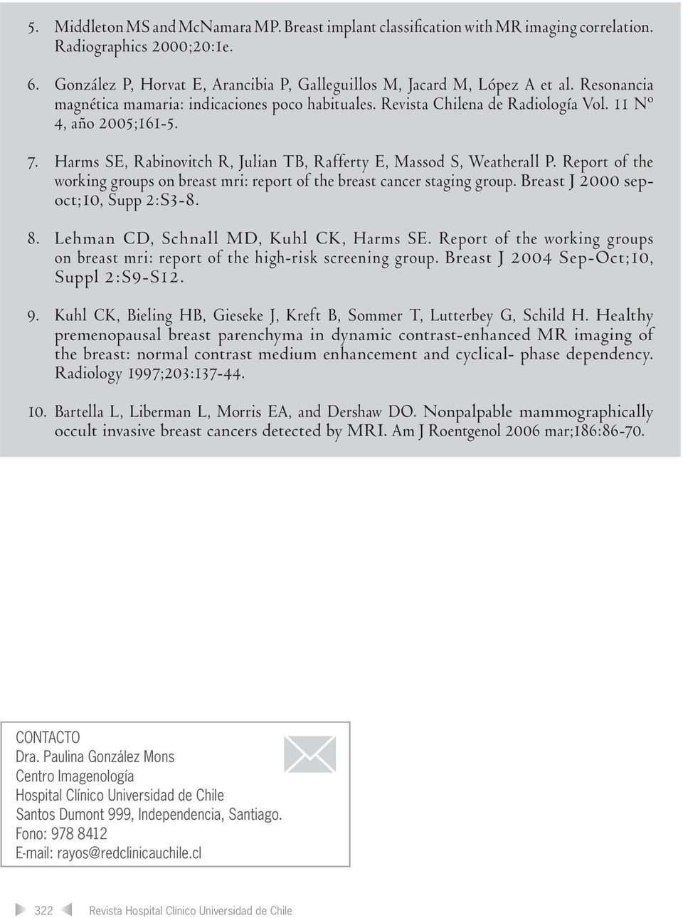 Report of the working groups on breast mri: report of the breast cancer staging group. Breast J 2000 sepoct;10, Supp 2:S3-8. 8. Lehman CD, Schnall MD, Kuhl CK, Harms SE.
