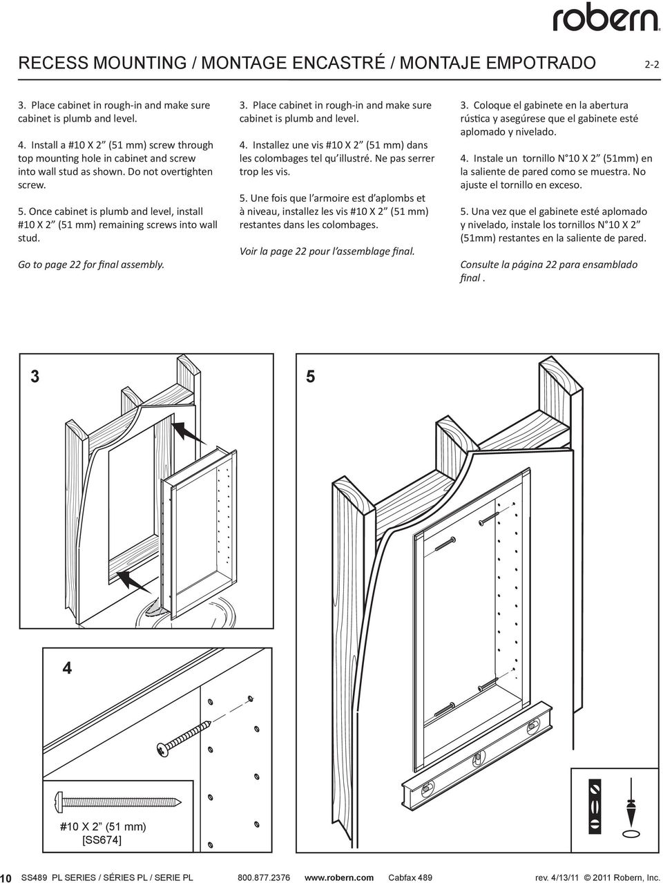 Once cabinet is plumb and level, install #10 X 2 (51 mm) remaining screws into wall stud. Go to page 22 for final assembly. 3. Place cabinet in rough-in and make sure cabinet is plumb and level. 4.