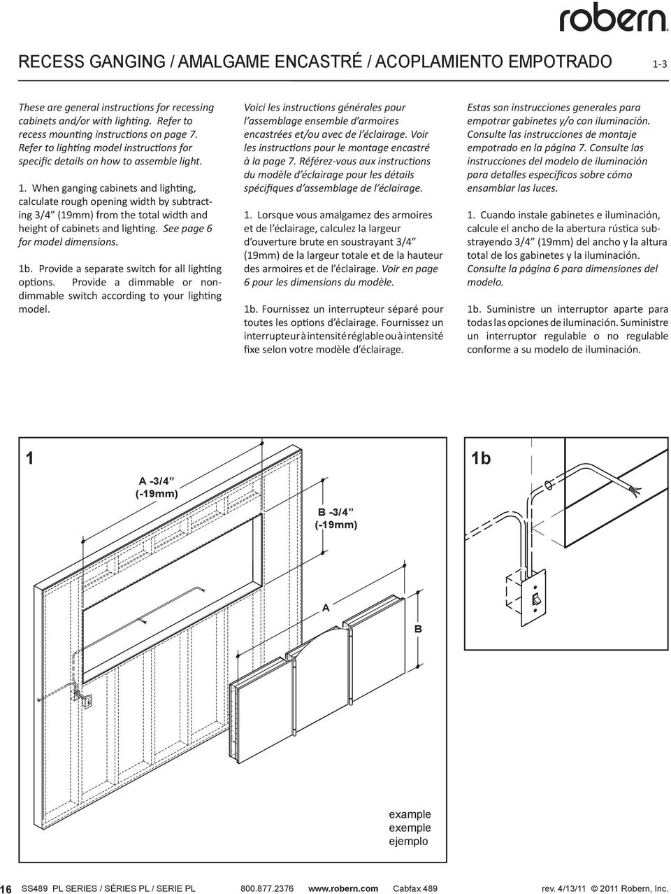 When ganging cabinets and lighting, calculate rough opening width by subtracting 3/4 (19mm) from the total width and height of cabinets and lighting. See page 6 for model dimensions. 1b.