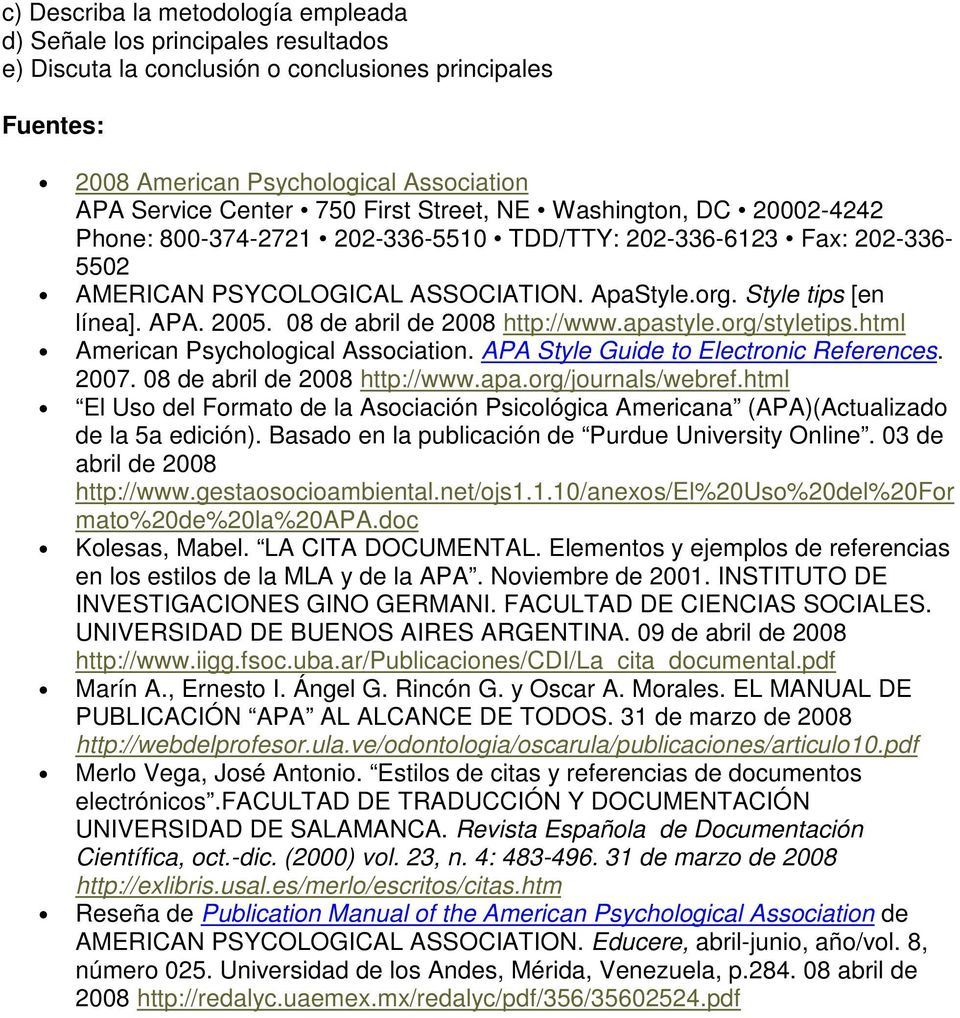 08 de abril de 2008 http://www.apastyle.org/styletips.html American Psychological Association. APA Style Guide to Electronic References. 2007. 08 de abril de 2008 http://www.apa.org/journals/webref.