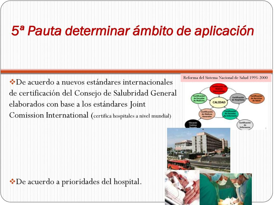 base a los estándares Joint Comission International (certifica hospitales a nivel