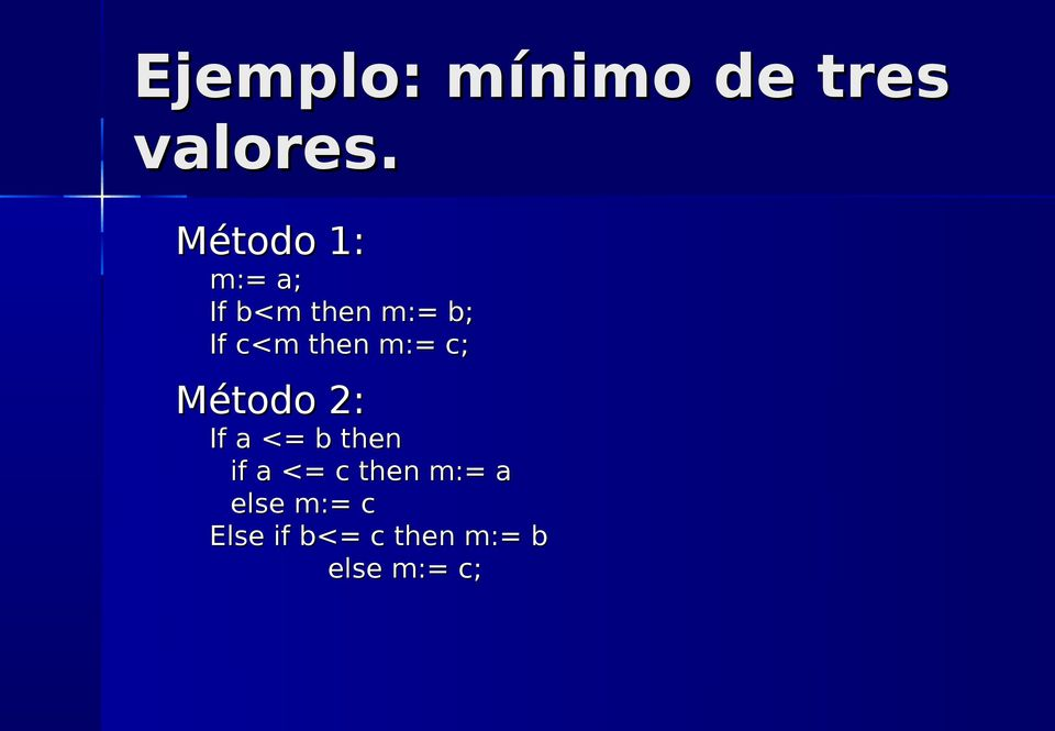 then m:= c; Método 2: If a <= b then if a <=