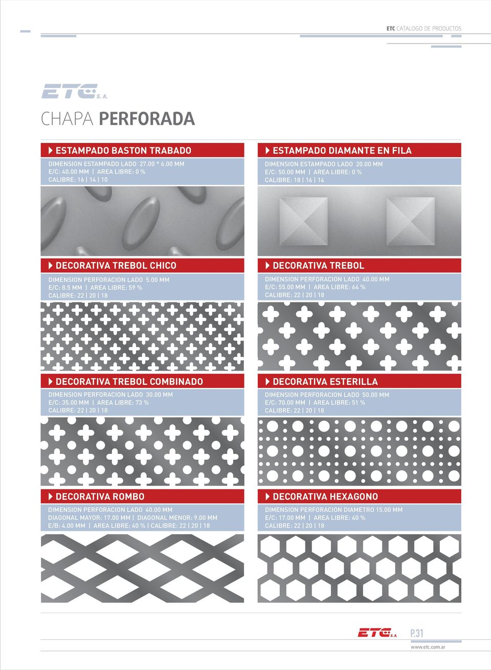 00 MM AREA LIBRE: 64 % DECORATIVA TREBOL COMBINADO DIMENSION PERFORACION LADO 30.00 MM E/C: 35.00 MM AREA LIBRE: 73 % DECORATIVA ESTERILLA DIMENSION PERFORACION LADO 50.00 MM E/C: 70.