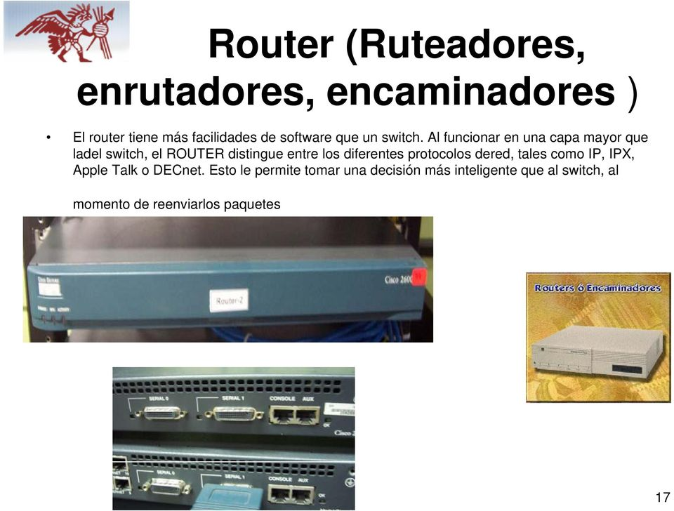 Al funcionar en una capa mayor que ladel switch, el ROUTER distingue entre los diferentes
