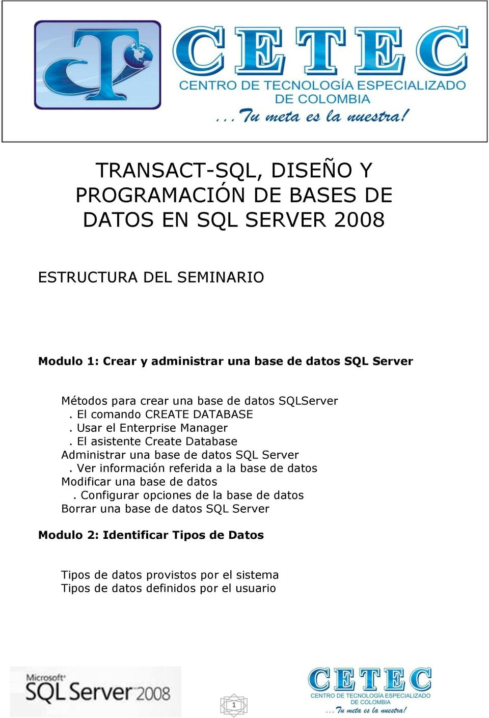 El asistente Create Database Administrar una base de datos SQL Server. Ver información referida a la base de datos Modificar una base de datos.