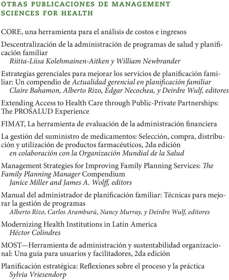 Claire Bahamon, Alberto Rizo, Edgar Necochea, y Deirdre Wulf, editores Extending Access to Health Care through Public-Private Partnerships: The PROSALUD Experience FIMAT, La herramienta de evaluación