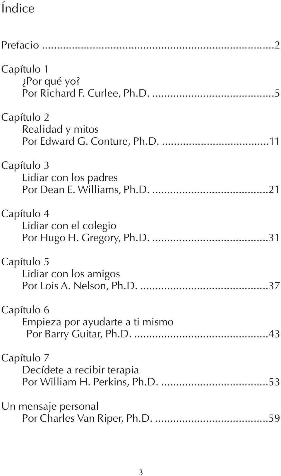 Nelson, Ph.D....37 Capítulo 6 Empieza por ayudarte a ti mismo Por Barry Guitar, Ph.D....43 Capítulo 7 Decídete a recibir terapia Por William H.