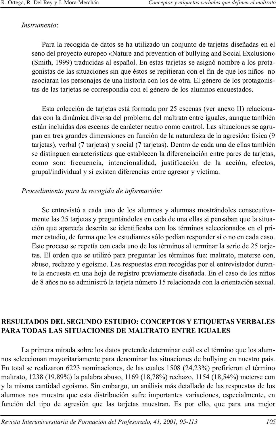 and prevention of bullying and Social Exclusion» (Smith, 1999) traducidas al español.