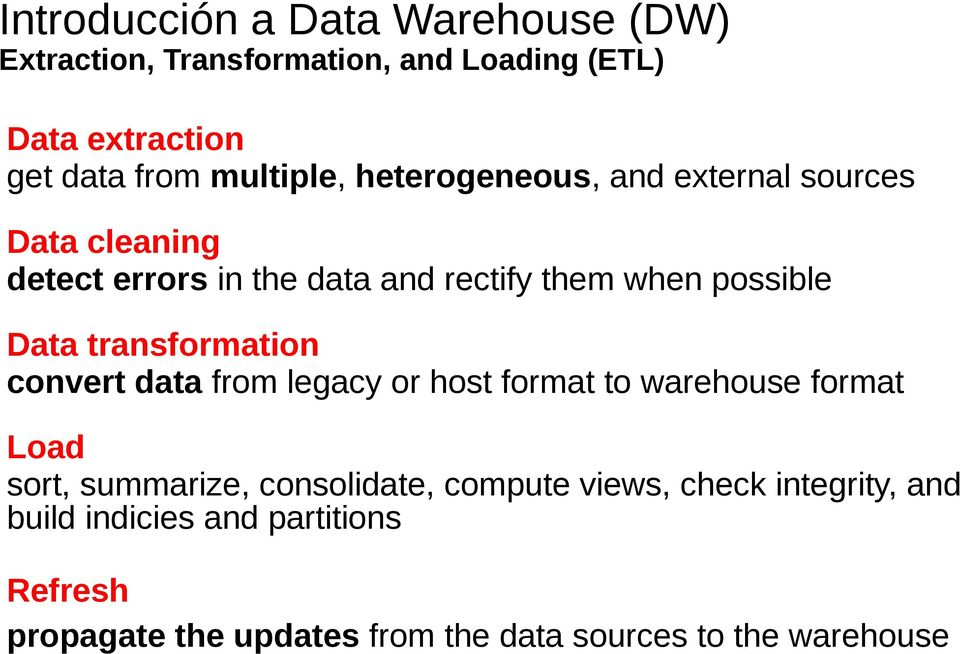 convert data from legacy or host format to warehouse format Load sort, summarize, consolidate, compute views,