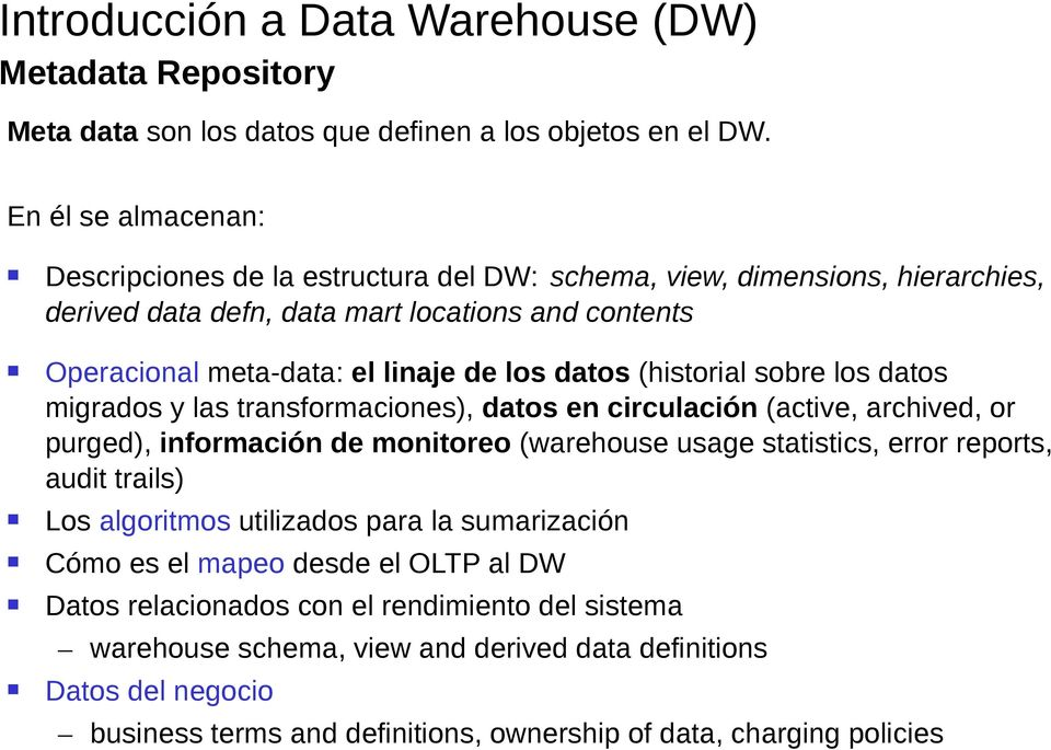 los datos (historial sobre los datos migrados y las transformaciones), datos en circulación (active, archived, or purged), información de monitoreo (warehouse usage statistics, error