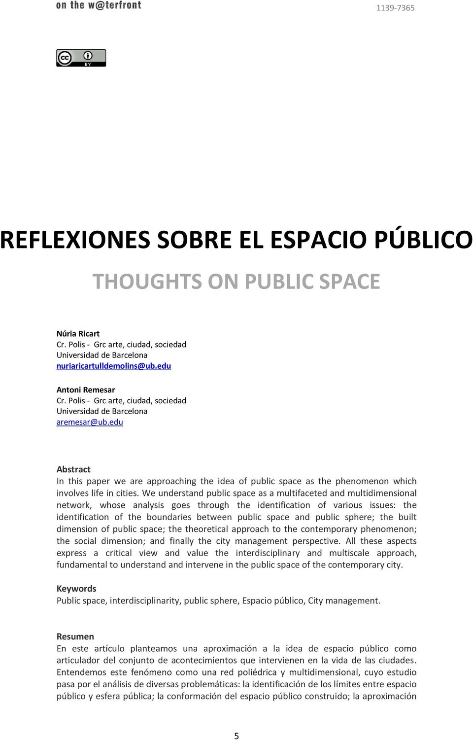We understand public space as a multifaceted and multidimensional network, whose analysis goes through the identification of various issues: the identification of the boundaries between public space