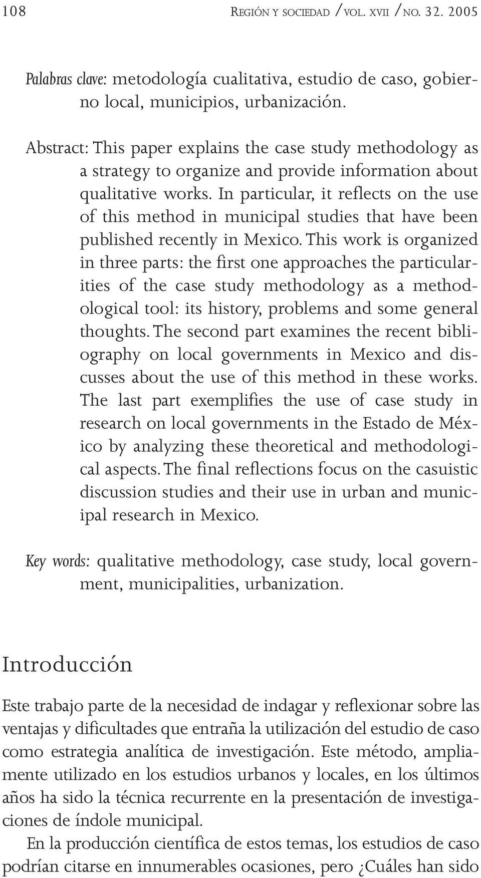 In particular, it reflects on the use of this method in municipal studies that have been published recently in Mexico.