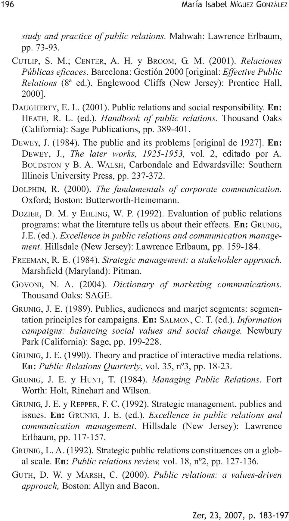 En: HEATH, R. L. (ed.). Handbook of public relations. Thousand Oaks (California): Sage Publications, pp. 389-401. DEWEY, J. (1984). The public and its problems [original de 1927]. En: DEWEY, J.