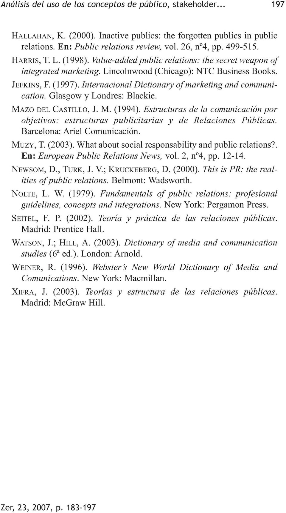 Internacional Dictionary of marketing and communication. Glasgow y Londres: Blackie. MAZO DEL CASTILLO, J. M. (1994).