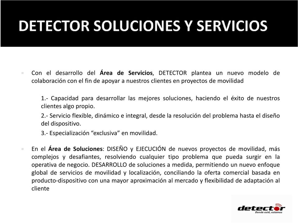 - Servicio flexible, dinámico e integral, desde la resolución del problema hasta el diseño del dispositivo. 3.- Especialización exclusiva en movilidad.