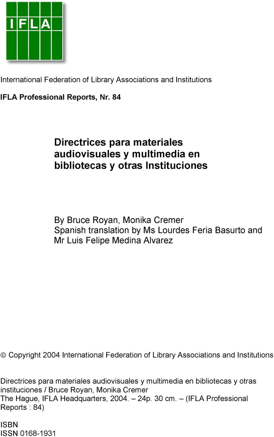 Lourdes Feria Basurto and Mr Luis Felipe Medina Alvarez Copyright 2004 International Federation of Library Associations and Institutions Directrices
