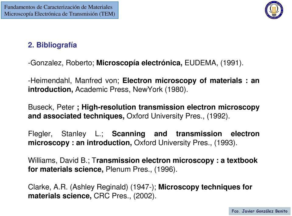 Buseck, Peter ; High-resolution transmission electron microscopy and associated techniques, Oxford University Pres., (1992). Flegler, Stanley L.