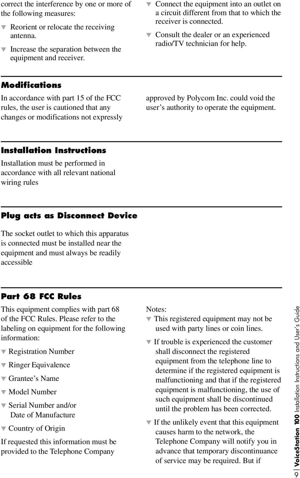 Modifications In accordance with part 15 of the FCC rules, the user is cautioned that any changes or modifications not expressly approved by Polycom Inc.