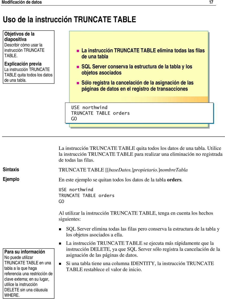 de datos en el registro de transacciones TRUNCATE TABLE orders La instrucción TRUNCATE TABLE quita todos los datos de una tabla.