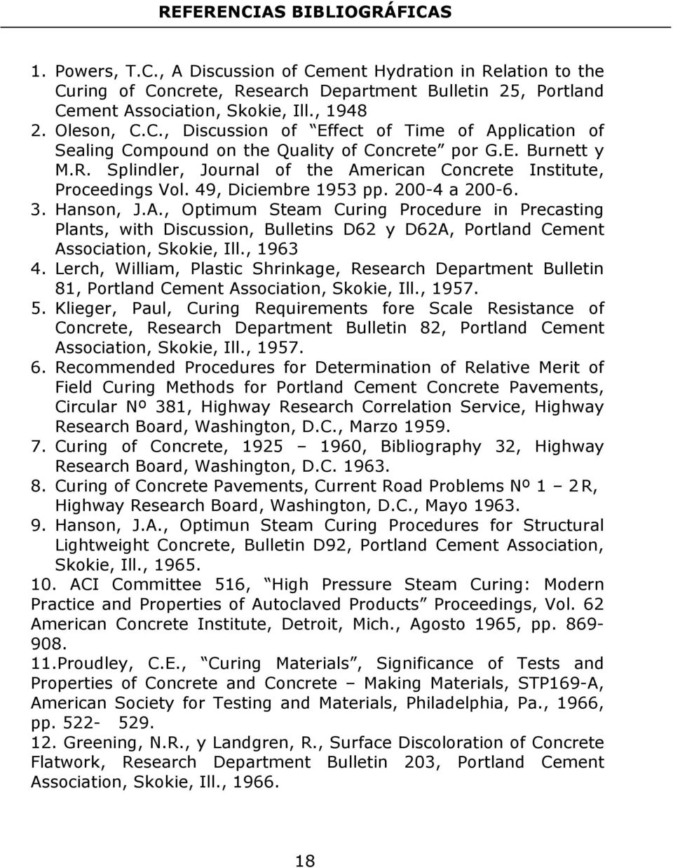 49, Diciembre 1953 pp. 200-4 a 200-6. 3. Hanson, J.A., Optimum Steam Curing Procedure in Precasting Plants, with Discussion, Bulletins D62 y D62A, Portland Cement Association, Skokie, Ill., 1963 4.
