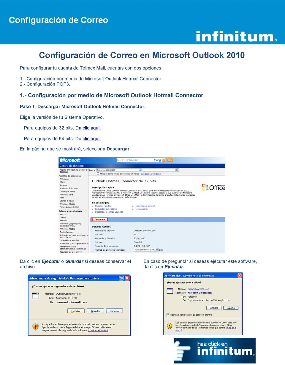 - Configuración por medio de Microsoft Outlook Hotmail Connector Paso 1. Descargar Microsoft Outlook Hotmail Connector. Elige la versión de tu Sistema Operativo.