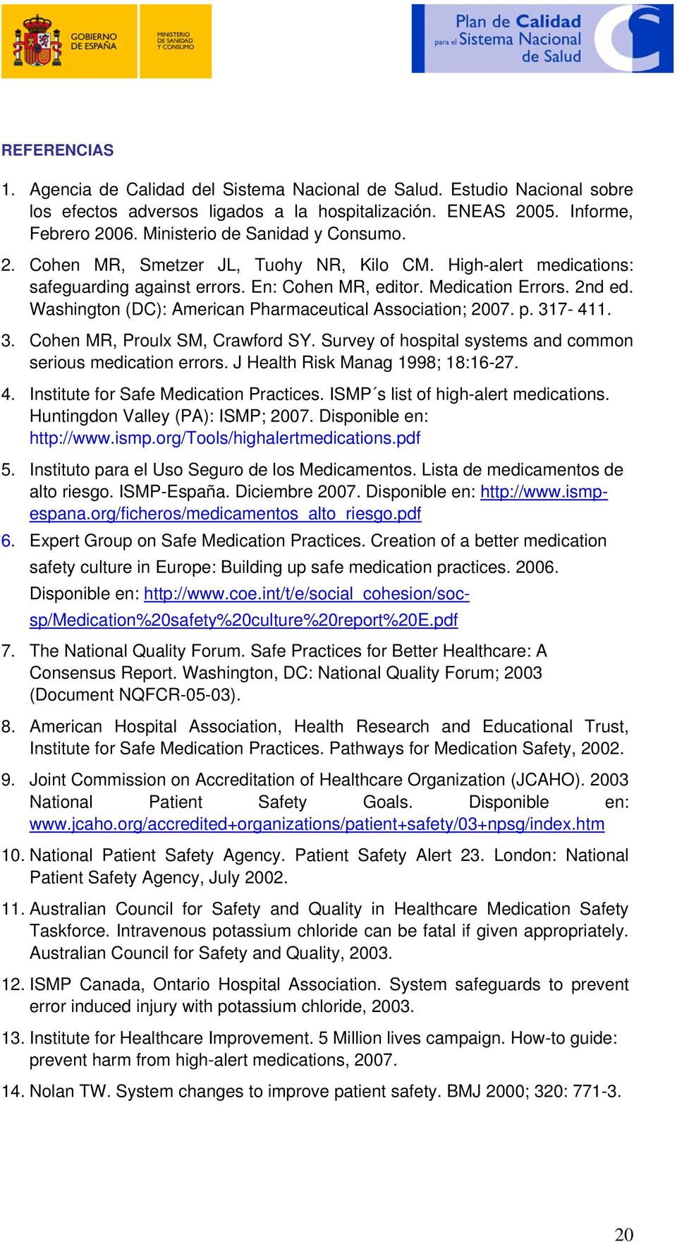 Washington (DC): American Pharmaceutical Association; 2007. p. 317-411. 3. Cohen MR, Proulx SM, Crawford SY. Survey of hospital systems and common serious medication errors.