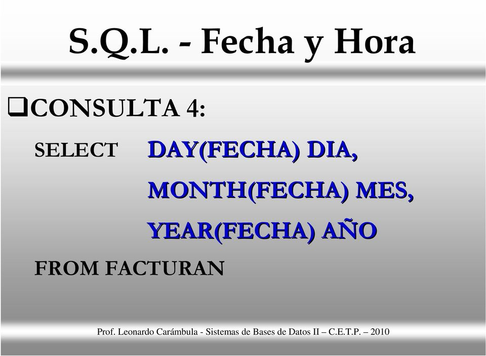 SELECT DAY(FECHA FECHA) ) DIA,