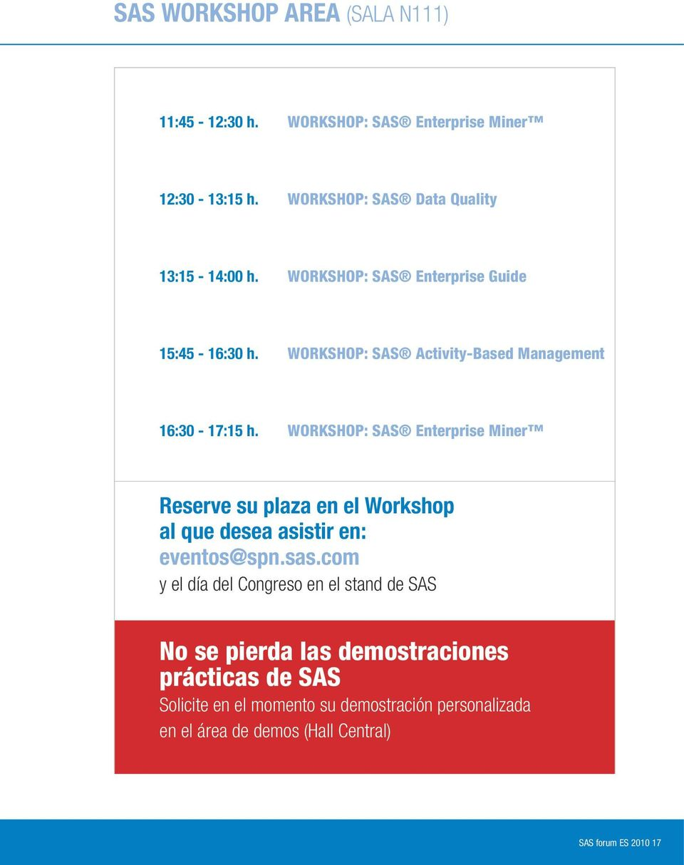 WORKSHOP: Enterprise Miner Reserve su plaza en el Workshop al que desea asistir en: eventos@spn.sas.