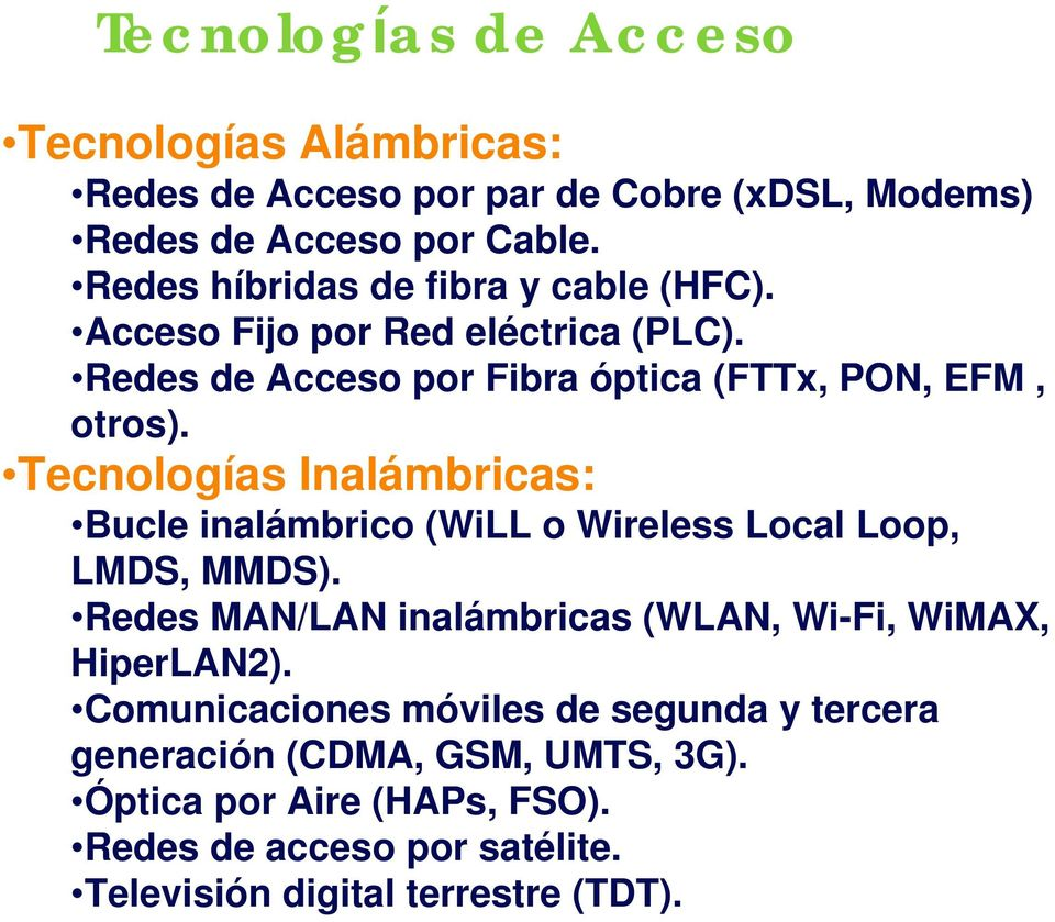 Tecnologías Inalámbricas: Bucle inalámbrico (WiLL o Wireless Local Loop, LMDS, MMDS).