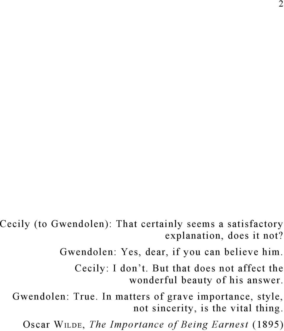 But that does not affect the wonderful beauty of his answer. Gwendolen: True.