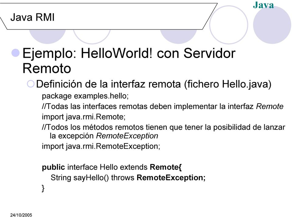 hello; //Todas las interfaces remotas deben implementar la interfaz Remote import java.rmi.