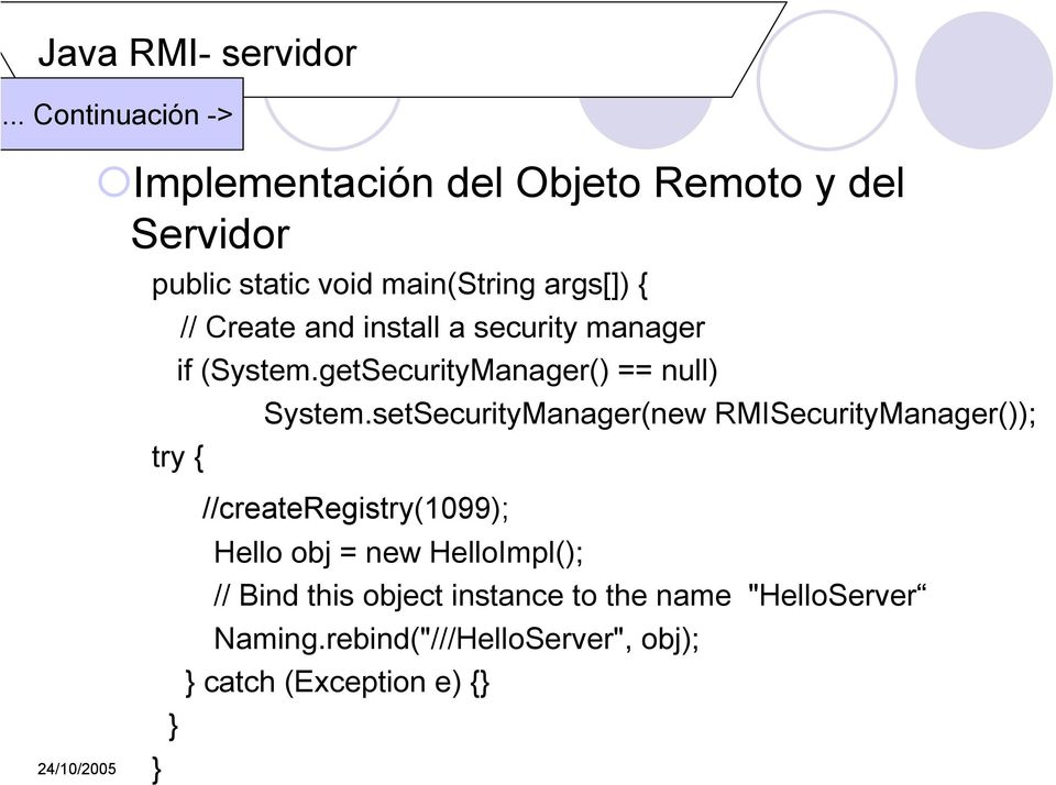 // Create and install a security manager if (System.getSecurityManager() == null) System.