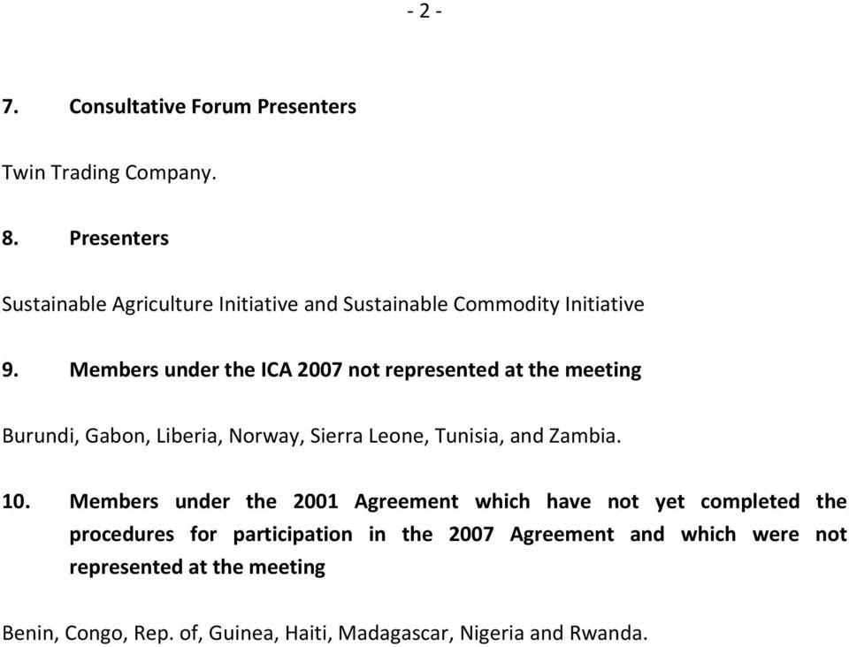 Members under the ICA 2007 not represented at the meeting Burundi, Gabon, Liberia, Norway, Sierra Leone, Tunisia, and Zambia.