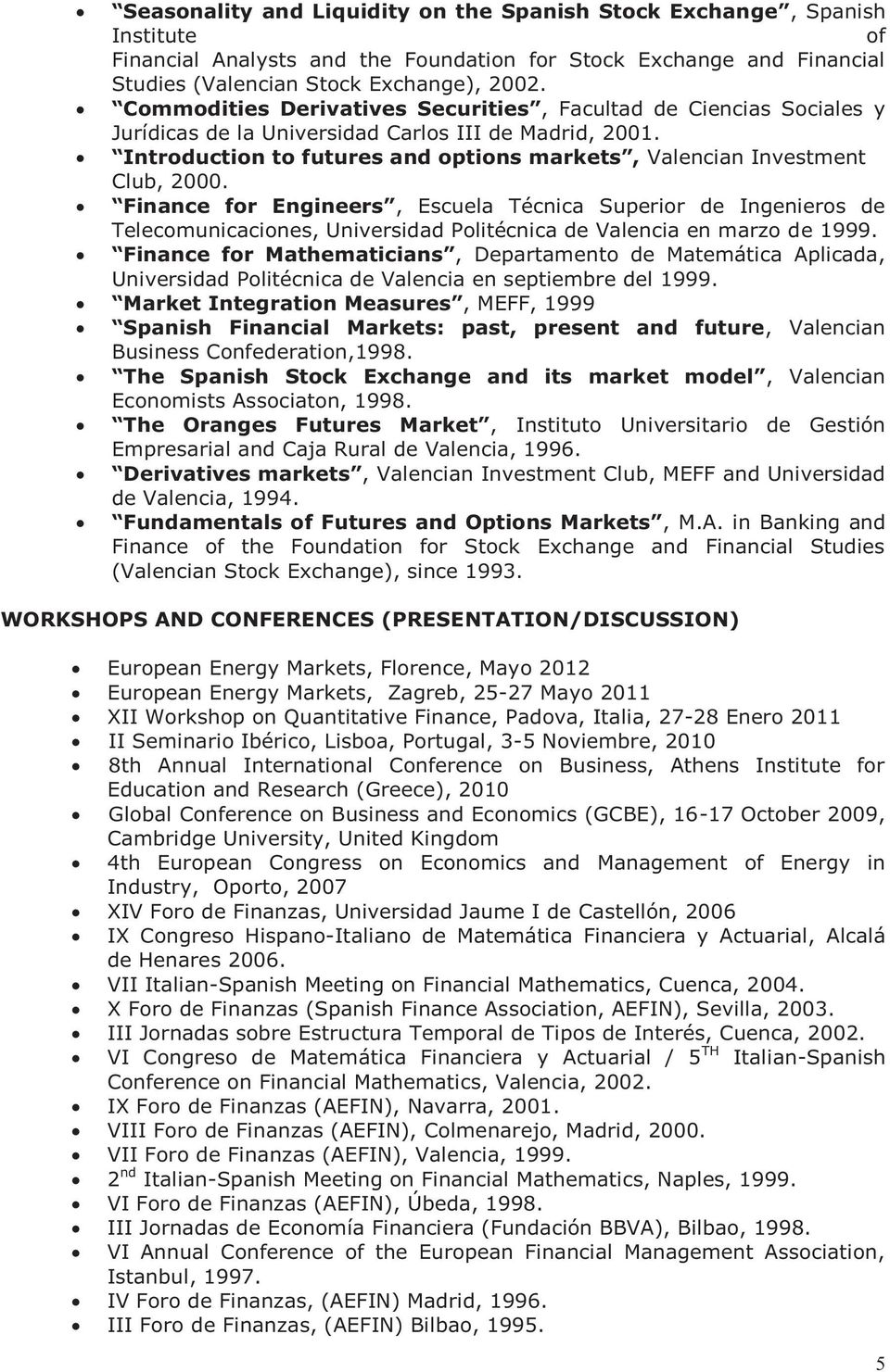 Introduction to futures and options markets, Valencian Investment Club, 2000.